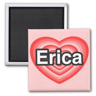 I love Erica. I love you Erica. Heart 2 Inch Square Magnet