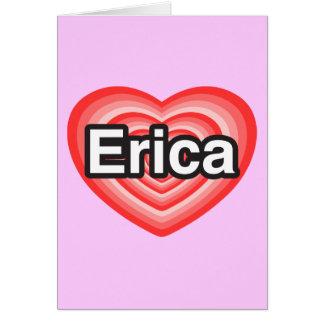 I love Erica. I love you Erica. Heart Card