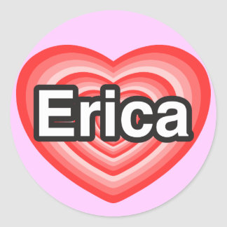I love Erica. I love you Erica. Heart Classic Round Sticker