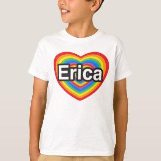 I love Erica. I love you Erica. Heart T-Shirt