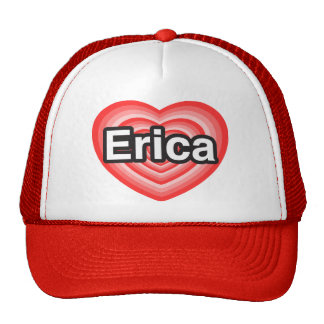 I love Erica. I love you Erica. Heart Trucker Hat