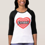 I love Ernest. I love you Ernest. Heart T Shirts