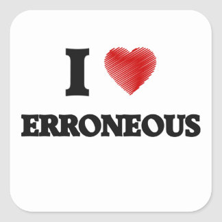 I love ERRONEOUS Square Sticker