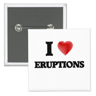 I love ERUPTIONS Pinback Button