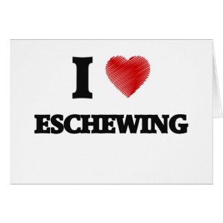 I love ESCHEWING Card