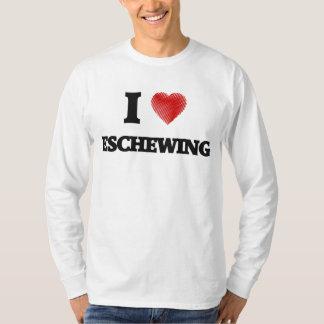 I love ESCHEWING T-shirt