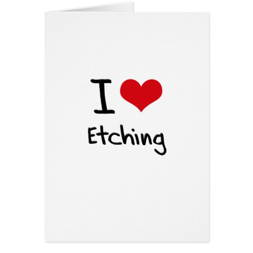 I love Etching Greeting Card