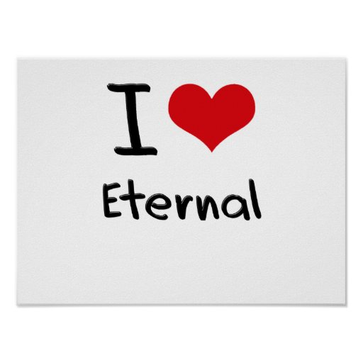 I love Eternal Posters