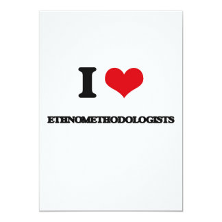 I love Ethnomethodologists 5x7 Paper Invitation Card