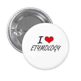 I love ETYMOLOGY 1 Inch Round Button