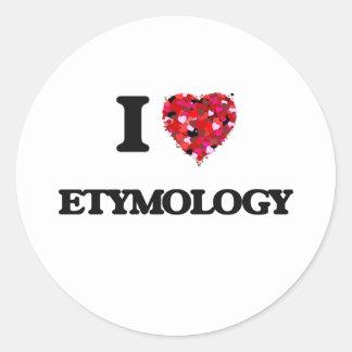 I love ETYMOLOGY Classic Round Sticker