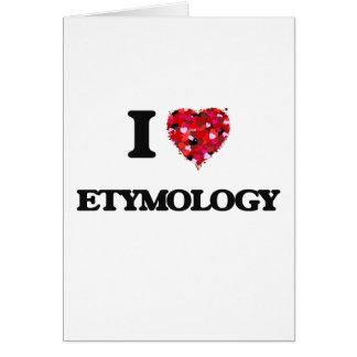 I love ETYMOLOGY Greeting Card