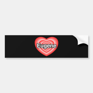 I love Eugene. I love you Eugene. Heart Bumper Sticker