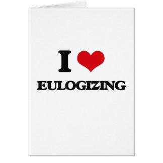 I love EULOGIZING Greeting Card
