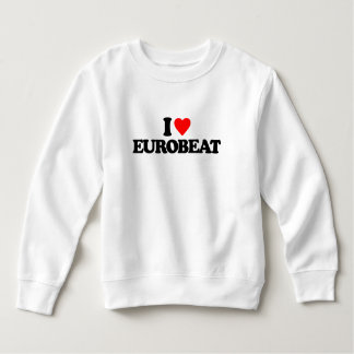 I LOVE EUROBEAT SWEATSHIRT