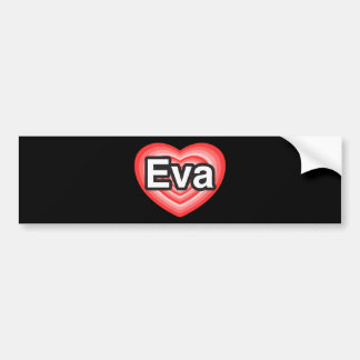 I love Eva. I love you Eva. Heart Bumper Sticker
