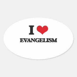 I love EVANGELISM Oval Sticker
