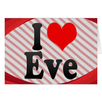 I love Eve Greeting Cards
