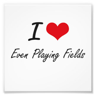 I love Even Playing Fields Photo Print