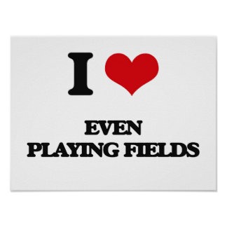I love Even Playing Fields Poster
