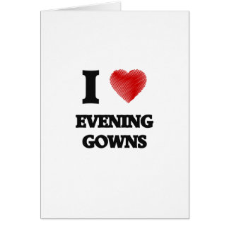 I love EVENING GOWNS Card