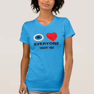 i love everyone - except you T-Shirt