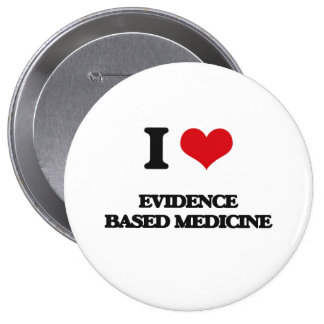 I love EVIDENCE BASED MEDICINE Buttons