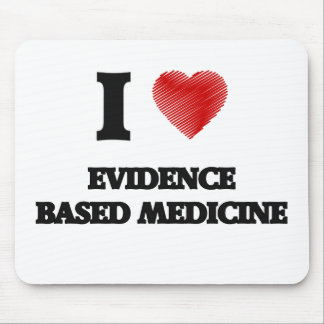 I love EVIDENCE BASED MEDICINE Mouse Pad