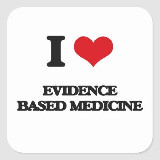 I love EVIDENCE BASED MEDICINE Square Sticker