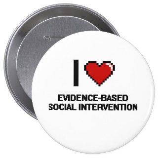 I Love Evidence-Based Social Intervention Digital 4 Inch Round Button