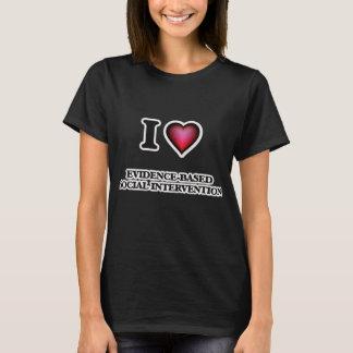 I Love Evidence-Based Social Intervention T-Shirt