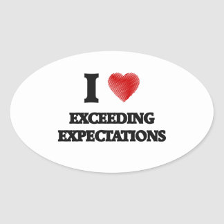 I love EXCEEDING EXPECTATIONS Oval Sticker