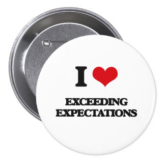 I love EXCEEDING EXPECTATIONS Pinback Button