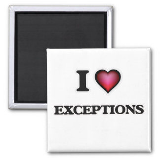 I love EXCEPTIONS Magnet