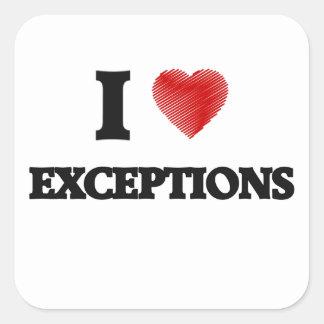 I love EXCEPTIONS Square Sticker