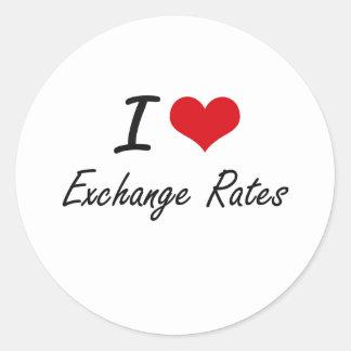 I love EXCHANGE RATES Classic Round Sticker