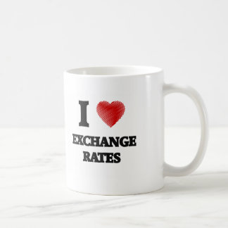 I love EXCHANGE RATES Coffee Mug
