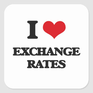 I love EXCHANGE RATES Square Sticker