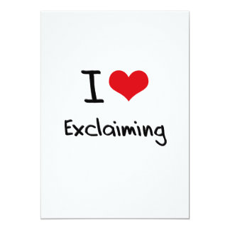I love Exclaiming 5x7 Paper Invitation Card