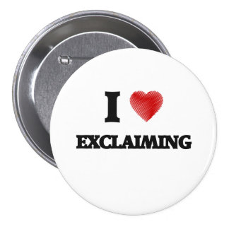 I love EXCLAIMING Pinback Button