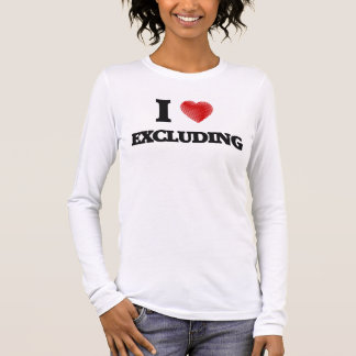 I love EXCLUDING Long Sleeve T-Shirt