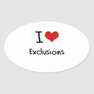 I love Exclusions Oval Stickers
