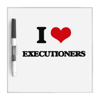 I love EXECUTIONERS Dry Erase Whiteboard