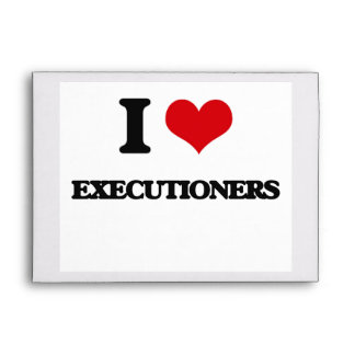 I love EXECUTIONERS Envelopes