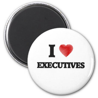 I love EXECUTIVES 2 Inch Round Magnet