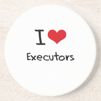 I love Executors Drink Coaster