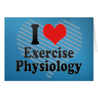 I Love Exercise Physiology Card