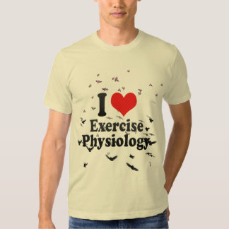 I Love Exercise Physiology T Shirt