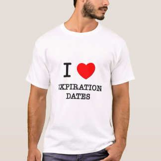 I love Expiration Dates T-Shirt