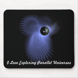 I Love Exploring Parallel Universes Mouse Pad